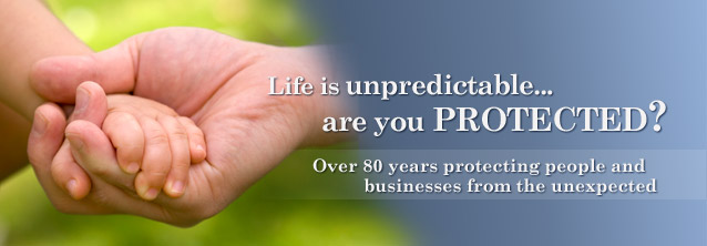 Life is unpredictable... are you Protrcted? Over 80 years protecting people and businesses from the unexprected.
